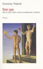 Oasi gay. Miti & titani della cultura omosessuale e lesbica