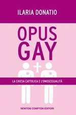 Opus Gay. La chiesa cattolica e l'omosessualità