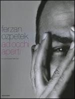 Ferzan Ozpetek. Ad occhi aperti.