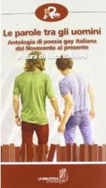 Le parole tra gli uomini. Antologia di poesia gay italiana da Saba al presente