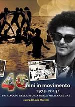 Felix Cossolo 40 anni in movimento. 1975-2015: Un viaggio nella storia della militanza gay