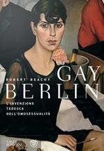 Gay Berlin - L'invenzione tedesca dell'omosessualità