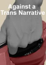 Against a Trans Narrative