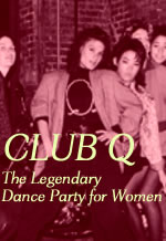Club Q: The Legendary Dance Party for Women