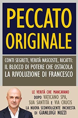 Peccato originale: Conti segreti, verità nascoste, ricatti: il blocco di potere che ostacola la rivoluzione di Francesco
