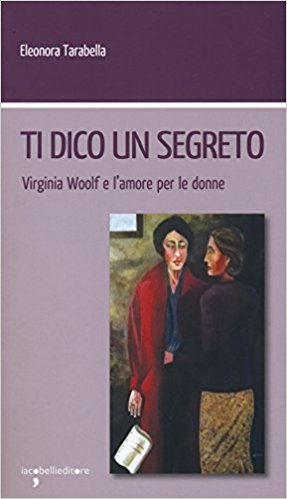 Ti dico un segreto. Virginia Woolf e l'amore per le donne