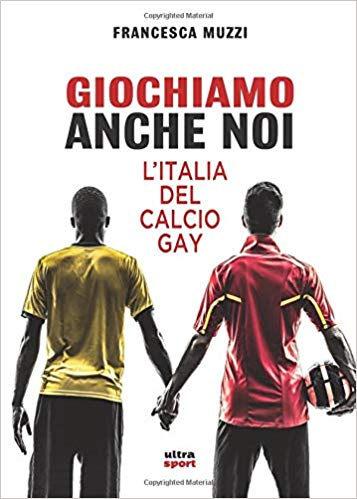 Giochiamo anche noi. L'Italia del calcio gay