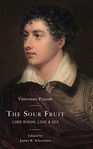 The Sour Fruit: Lord Byron, Love & Sex